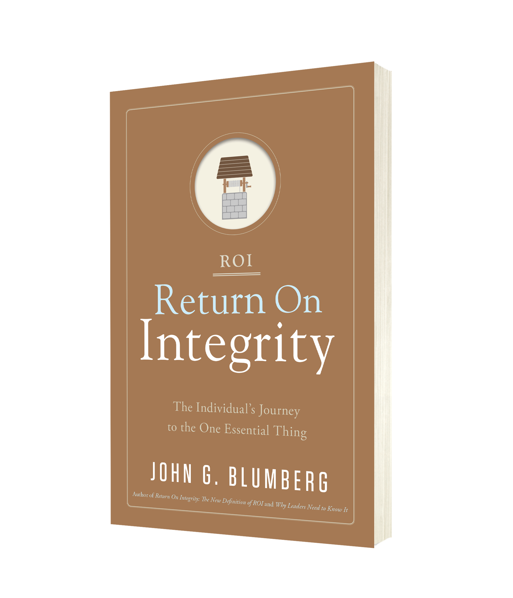 Return on Integrity: The Individual's Journey to the One Essential Thing